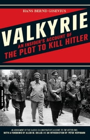 Valkyrie - An Insider's Account of the Plot to Kill Hitler ebook by Hans Bernd Gisevius