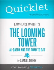 Quicklet on Lawrence Wright's The Looming Tower: Al-Qaeda and the Road to 9-11 (CliffNotes-like Summary, Analysis, and Review) ebook by Samuel  Moniz