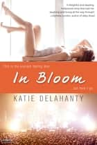 In Bloom ebook by Katie Delahanty