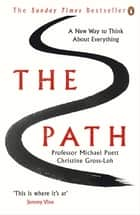 The Path - A New Way to Think About Everything eBook by Professor Michael Puett, Christine Gross-Loh