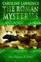 The Roman Mysteries: The Thieves of Ostia - Book 1 ebook by Caroline Lawrence