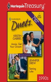 Annie, Get Your Groom & Taming Luke - An Anthology ebook by Kristin Gabriel, Jennifer Drew
