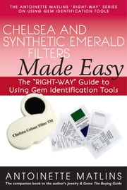 "Chelsea and Synthetic Emerald Testers Made Easy - The ""RIGHT-WAY"" Guide to Using Gem Identification Tools ebook by Antionette Matlins, PG, FGA"