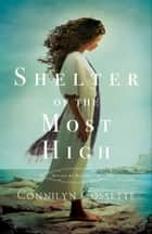 Shelter of the Most High (Cities of Refuge Book #2) eBook by Connilyn Cossette