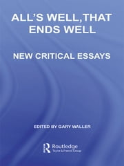 All's Well, That Ends Well - New Critical Essays ebook by Gary Waller