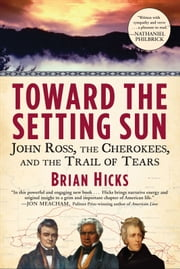 Toward the Setting Sun - John Ross, the Cherokees and the Trail of Tears ebook by Brian Hicks