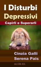 I Disturbi Depressivi: Capirli e Superarli ebook by Cinzia Galli