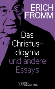 Das Christusdogma und andere Essays - The Dogma of Christ and Other Essays on Religion, Psychology and Culture ebook by Erich Fromm,Rainer Funk