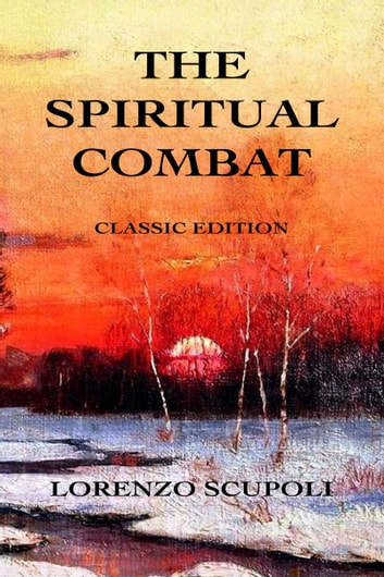 The Spiritual Combat - Classic Edition ebook by Lorenzo Scupoli