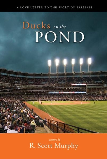 Ducks on the Pond - A Love Letter to the Sport of Baseball ebook by R. Scott Murphy
