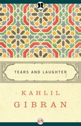 Tears and Laughter ebook by Kahlil Gibran