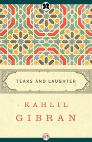 Tears and Laughter ebook by Kahlil Gibran,Martin L. Wolf