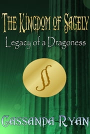 The Kingdom of Sagely: Legacy of a Dragoness ebook by Cassy Ryan