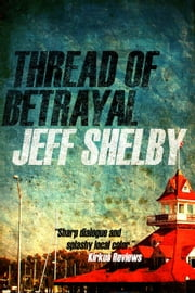Thread of Betrayal - The Joe Tyler Series, #3 ebook by Jeff Shelby