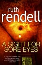 A Sight For Sore Eyes ebook by Ruth Rendell