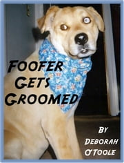 Foofer Gets Groomed ebook by Deborah O'Toole