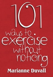 101 Ways to Exercise without noticing ebook by Marianne Duvall