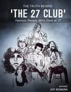 The Truth Behind 'The 27 Club': Famous People Who Died at 27 ebook by Joy Renkins