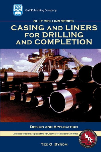 Casing and Liners for Drilling and Completion ebook by Ted G. Byrom