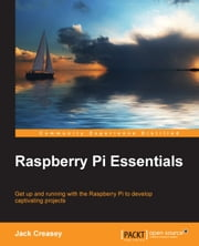 Raspberry Pi Essentials ebook by Jack Creasey