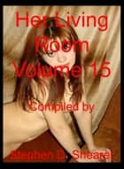 Her Living Room Volume 15 ebook by Stephen Shearer