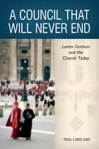 A Council That Will Never End ebook by Paul Lakeland