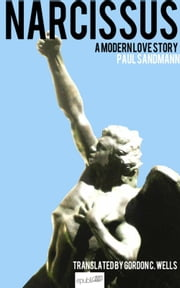 Narcissus - A modern love story ebook by Paul Sandmann,Gordon C. Wells