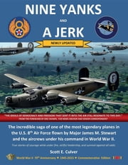 NINE YANKS AND A JERK - The incredible saga of one of the most legendary planes in the U.S. 8th Air Force flown by Major James M. Stewart and the aircrews under his command in World War II ebook by SCOTT E CULVER