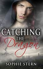 Catching the Dragon ebook by Sophie Stern