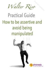 How to be assertive and avoid being manipulated - Walter Riso Practical Guides, #3 ebook by Walter Riso