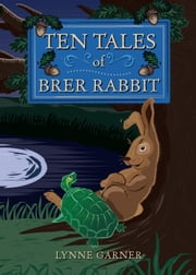 Ten Tales of Brer Rabbit - Ten Tales, #1 ebook by Lynne Garner