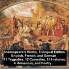 Shakespeare's Works, Trilingual Edition (in English, French and German), 11 Tragedies, 12 Comedies, 10 Histories, 4 Romances, Poetry eBook by William Shakespeare, M. Guizot, Christoph Martin Wieland