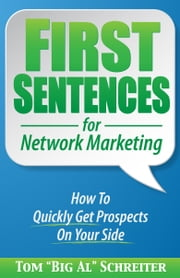 "First Sentences For Network Marketing - How to Quickly Get Prospects on Your Side ebook by Tom ""Big Al"" Schreiter"