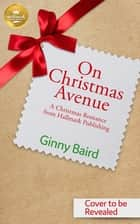 On Christmas Avenue - A Christmas Romance from Hallmark Publishing ebook by Ginny Baird