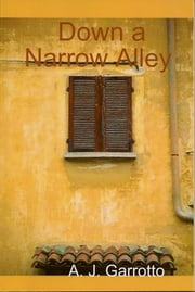 Down a Narrow Alley ebook by Alfred J. Garrotto