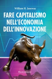 Fare capitalismo nell'economia dell'innovazione ebook by William H. Janeway