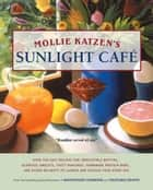Mollie Katzen's Sunlight Cafe - Breakfast Served All Day ebook by Mollie Katzen