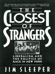 Closest of Strangers: Liberalism and the Politics of Race in New York ebook by Jim Sleeper