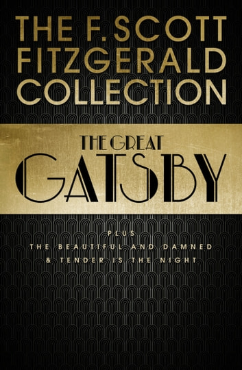 F. Scott Fitzgerald Collection: The Great Gatsby, The Beautiful and Damned and Tender is the Night (Collins Classics) ebook by F. Scott Fitzgerald