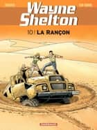 Wayne Shelton - Tome 10 - La rançon ebook by Christian Denayer, Denayer, Jean Van Hamme