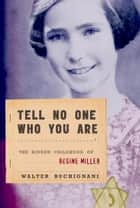 Tell No One Who You Are ebook by Walter Buchignani
