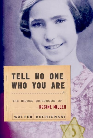 Tell No One Who You Are - The Hidden Childhood of Regine Miller ebook by Walter Buchignani