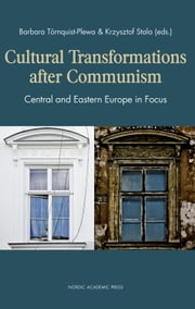 Cultural Transformations After Communism: Central and Eastern Europe in Focus ebook by Barbara Tornquist-Plewa,Krzysztof Stala