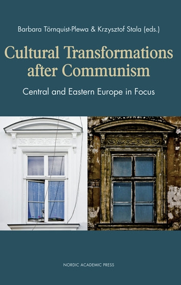 Cultural Transformations After Communism: Central and Eastern Europe in Focus ebook by