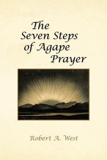 The Seven Steps of Agape Prayer ebook by Robert A. West