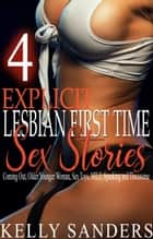 4 Explicit Lesbian First Time Sex Stories eBook by Kelly Sanders