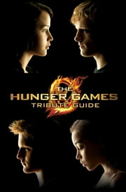 The Hunger Games Tribute Guide ebook by Emily Seife