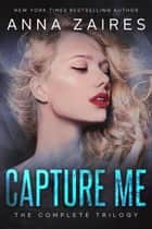 Capture Me: The Complete Trilogy ebook by Anna Zaires, Dima Zales