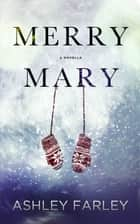 Merry Mary ebook by Ashley Farley