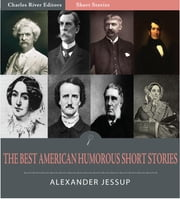 The Best American Humorous Short Stories (Illustrated Edition) ebook by Edgar Allan Poe, Mark Twain, Oliver Wendell Holmes, Bret Harte et al